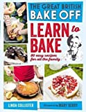 Great British Bake Off: Learn to Bake: 80 easy recipes for all the family by Productions, Love (2012) Love Productions