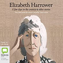 A Few Days in the Country & Other Stories Audiobook by Elizabeth Harrower Narrated by Ulli Birvé