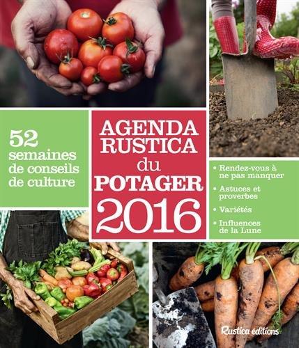 Agenda Rustica du potager 2016 : 52 semaines de conseils de culture