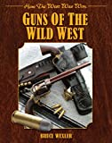 Bruce Wexler Guns of the Wild West: How the West Was Won
