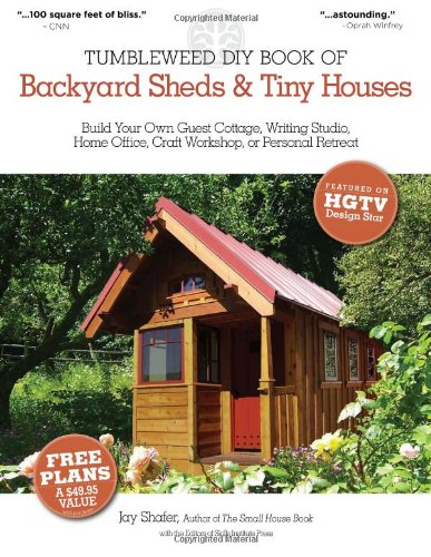 The Tumbleweed DIY Book of Backyard Sheds and Tiny Houses: Build your own guest cottage, writing studio, home office, cr