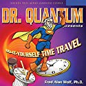 Dr. Quantum Presents: Do-It-Yourself Time Travel Speech by Fred Alan Wolf Narrated by Fred Alan Wolf