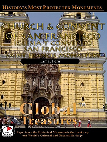 Global Treasures CHURCH AND CONVENT OF SAN FRANCISCO Saint Francis Monastery Lima, Peru