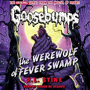 Classic Goosebumps: The Werewolf of Fever Swamp (       UNABRIDGED) by R.L. Stine Narrated by Ramón de Ocampo