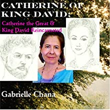 Catherine of King David: Catherine the Great & King David Reincarnated (       UNABRIDGED) by Gabrielle Chana Narrated by Gail Chord Schuler