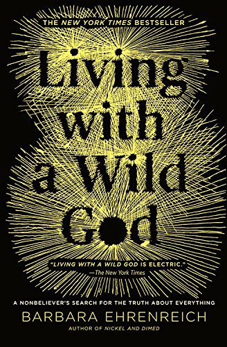 Living with a Wild God?: A Nonbeliever's Search for the Truth about Everything