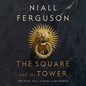 The Square and the Tower: Networks and Power, from the Freemasons to Facebook | [Niall Ferguson]