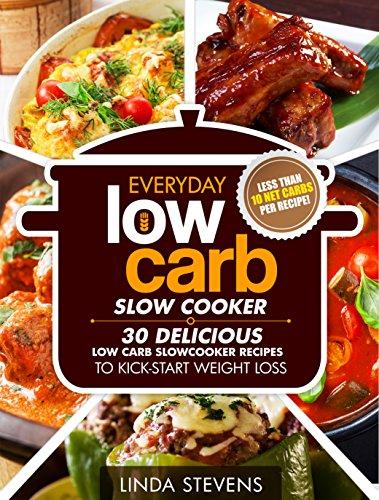 Low Carb Living Slow Cooker Cookbook: 30 Delicious Low-Carb Slow Cooker Recipes to Kick-Start Weight Loss (Low Carb Living Series Book 4) by Linda Stevens