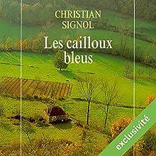 Les cailloux bleus (Le Pays bleu 1) | Livre audio Auteur(s) : Christian Signol Narrateur(s) : Véronique Groux de Miéri