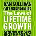 The Laws of Lifetime Growth: Always Make Your Future Bigger than Your Past Audiobook by Dan Sullivan, Catherine Nomura Narrated by Jeff Hoyt