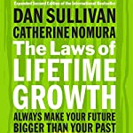 The Laws of Lifetime Growth: Always Make Your Future Bigger than Your Past | Dan Sullivan,Catherine Nomura