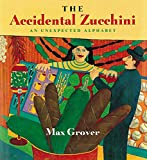 The Accidental Zucchini: An Unexpected Alphabet