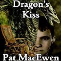 The Dragon's Kiss Audiobook by Pat MacEwen Narrated by William Uden