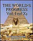 The Worlds Progress, Vol. I (of X) : With Illustrative texts from Masterpieces of Egyptian, Hebrew, Greek, Latin, Modern European and American Literature