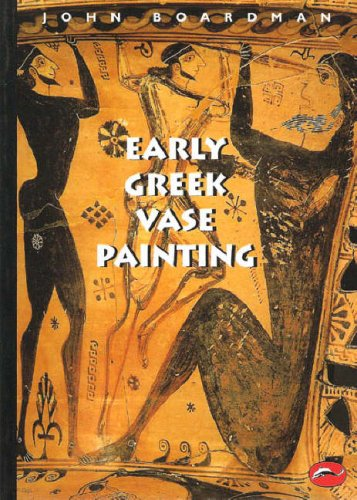Early Greek Vase Painting : 11Th-6Th Centuries Bc: A Handbook, JOHN BOARDMAN