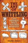 The Art of Whittling: Classic Woodwor...
