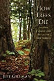 How Trees Die: The Past, Present, and Future of our Forests