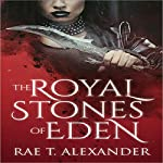 The Royal Stones of Eden: Royal Secrecies, Book 1 | Rae T. Alexander