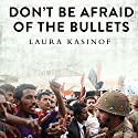 Don't Be Afraid of the Bullets: An Accidental War Correspondent in Yemen Audiobook by Laura Kasinof Narrated by Laurence Bouvard