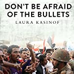 Don't Be Afraid of the Bullets: An Accidental War Correspondent in Yemen | Laura Kasinof