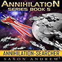 Searcher: Annihilation, Book 5 Audiobook by Saxon Andrew Narrated by Liam Owen