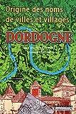 echange, troc Jean-Marie Cassagne, Mariola Korsak - Origine des noms de villes et villages de la Dordogne