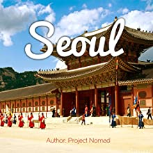 Seoul: A Travel Guide for Your Perfect Seoul Adventure! Audiobook by  Project Nomad Narrated by sangita chauhan