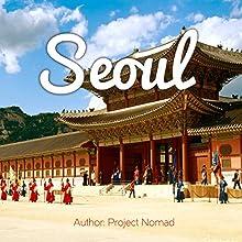 Seoul: A Travel Guide for Your Perfect Seoul Adventure! | Livre audio Auteur(s) :  Project Nomad Narrateur(s) : sangita chauhan