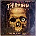 Thirteen (       UNABRIDGED) by Scott Harrison, Dan Abnett, Cavan Scott, Kim Newman, Kaaron Warren, George Mann, Simon Clark Narrated by Gemma Arterton, Lalla Ward, Frances Barber, Barnaby Edwards, Samuel West, Greg Wise, Arthur Darvill