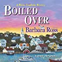 Boiled Over: A Maine Clambake Mystery Audiobook by Barbara Ross Narrated by Dara Rosenberg