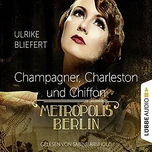 Champagner, Charleston und Chiffon (Metropolis Berlin) Hörbuch