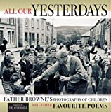 img - for All Our Yesterdays: Father Browne's Photographs of Children and Their Favourite Poems book / textbook / text book