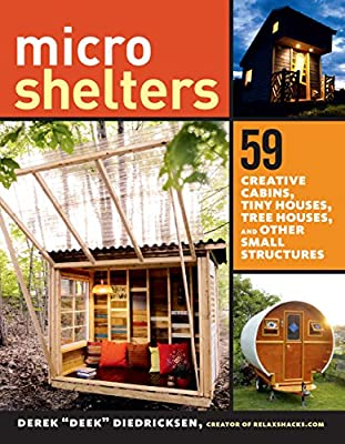 Microshelters: 59 Creative Cabins, Tiny Houses, Tree Houses, and Other Small Structures by Storey Publishing, LLC