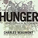 The Hunger and Other Stories Audiobook by Charles Beaumont Narrated by J. Paul Boehmer, Gabrielle de Cuir, Stefan Rudnicki