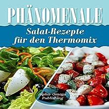 Phänomenale Salat-Rezepte für den Thermomix [Phenomenal Salad Recipes for Thermomix] Hörbuch von  Alpha- Omega Publishing Gesprochen von: Marcel Grube
