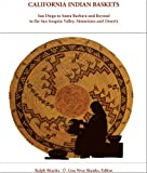 California Indian Baskets: San Diego to Santa Barbara and Beyond to the San Joaquin Valley, Mountains and Deserts (Indian Baskets of California and Oregon, Vol. II)