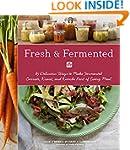 Fresh & Fermented: 85 Delicious Ways...