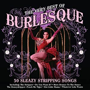 The Very Best Of Burlesque: 50 Sleazy Stripping Songs