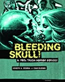 Bleeding Skull!: A 1980s Trash-Horror Odyssey