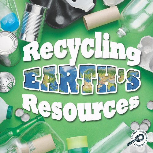 Recycling Earth's Resources (Green Earth Discovery Library)