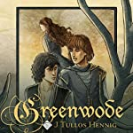 Greenwode: The Wode, Book 1 (       UNABRIDGED) by J Tullos Hennig Narrated by Ross Pendleton