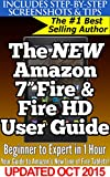 """The New Amazon 7"""" Fire & Fire HD User Guide: Beginner to Expert in 1 Hour: Your Guide Book to Amazon's New 2015 Line of Fi..."""