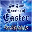 The True Meaning of Easter (       UNABRIDGED) by Fulton J Sheen Narrated by Fulton J Sheen, Matthew Arnold