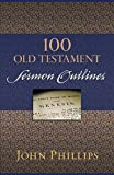 John Phillips 100 Old Testament Sermon Outlines