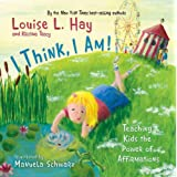 I Think, I Am!: Teaching Kids the Power of Affirmationsby Louise Hay