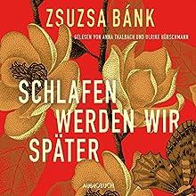 Schlafen werden wir später Hörbuch von Zsuzsa Bánk Gesprochen von: Anna Thalbach, Ulrike Hübschmann