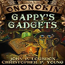 Gappy's Gadgets: Tales from the Land of Ononokin, Book 4 Audiobook by John P. Logsdon, Christopher P. Young Narrated by Jus Sargeant