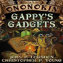 Gappy's Gadgets: Tales from the Land of Ononokin, Book 4 | Livre audio Auteur(s) : John P. Logsdon, Christopher P. Young Narrateur(s) : Jus Sargeant