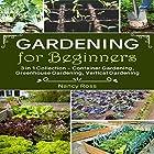 Gardening for Beginners, 3 in 1 Collection: Container Gardening, Greenhouse Gardening, Vertical Gardening Hörbuch von Nancy Ross Gesprochen von: Sangita Chauhan