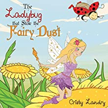 The Ladybug That Stole the Fairy Dust (       UNABRIDGED) by Cristy Landry Narrated by Myra Escoro